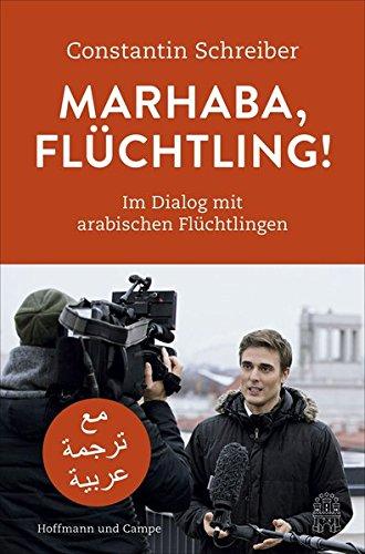Marhaba, Flüchtling!: Im Dialog mit arabischen Flüchtlingen: Schreiber, Constantin