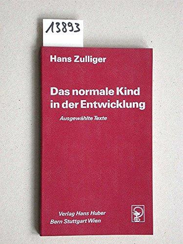 Das normale Kind in der Entwicklung: Ausgewahlte Texte (German Edition) (3456304595) by Zulliger, Hans
