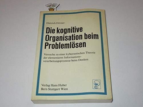 9783456305950: Die kognitive Organisation beim Problemlösen. Versuche zu einer kybernetischen Theorie der elementaren Informationsverarbeitungsprozesse beim Denken.