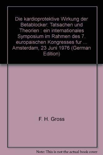 9783456804859: Die kardioprotektive Wirkung der Betablocker: Tatsachen und Theorien : ein internationales Symposium im Rahmen des 7. europaischen Kongresses fur Kardiologie, Amsterdam, 23 Juni 1976