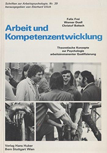 Arbeit Und Kompetenzenwicklung (Schriften zur Arbeitspsychologie) (German Edition): Frei, F., Duell...