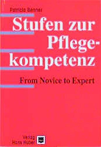 Stufen zur Pflegekompetenz. From Novice to Expert. (9783456823058) by Patricia Benner