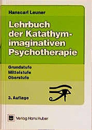 9783456824307: Lehrbuch der Katathym-imaginativen Psychotherapie: Grundstufe, Mittelstufe, Oberstufe