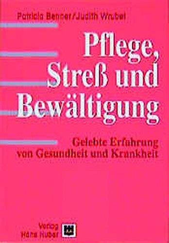 Pflege, Streß und Bewältigung. Gelebte Erfahrung von Gesundheit und Krankheit. (9783456827728) by Patricia Benner; Judith Wrubel