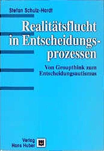 9783456829197: Realitätsflucht in Entscheidungsprozessen. Vom Groupthink zum Entscheidungsautismus.