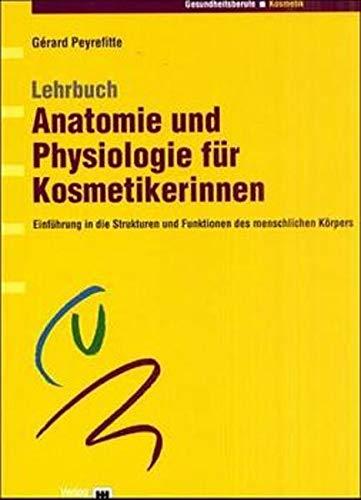 9783456832661: Anatomie und Physiologie f�r Kosmetikerinnen: Einf�hrung in die Strukturen und Funktionen des menschlichen K�rpers