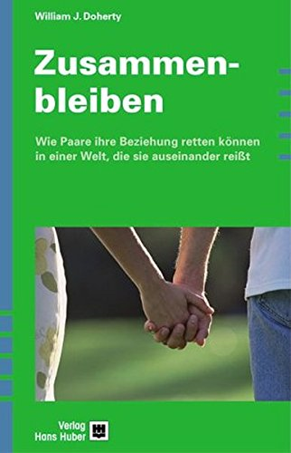 9783456840390: Zusammenbleiben: Wie Paare ihre Beziehung retten können in einer Welt, die sie auseinander reißt