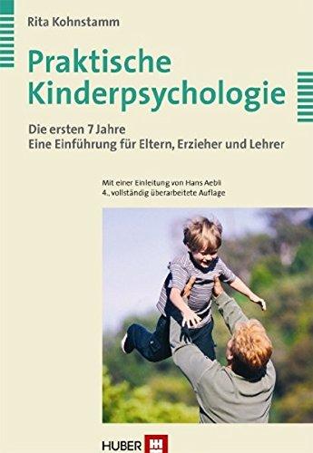 Praktische Kinderpsychologie: Die ersten 7 Jahre. Eine: Rita Kohnstamm