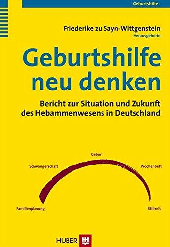 9783456844251: Geburtshilfe neu denken: Bericht zur Situation und Zukunft des Hebammenwesens in Deutschland