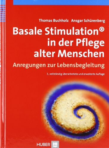 Basale Stimulation in der Pflege alter Menschen: Anregungen zur Lebensbegleitung: Buchholz, Thomas;...