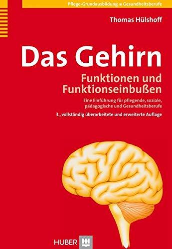 9783456845876: Das Gehirn: Funktionen und Funktionseinbußen. Eine Einführung für pflegende, soziale und pädagogische Berufe
