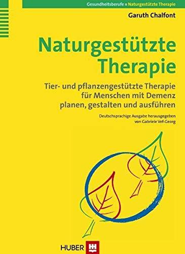 9783456847481: Naturgest�tzte Therapie: Tier- und pflanzengest�tzte Therapie f�r Menschen mit Demenz planen, gestalten und ausf�hren