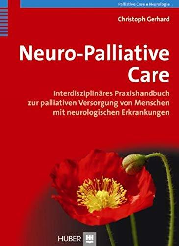 Neuro-Palliative Care: Interdisziplinares Praxishandbuch zur palliativen Versorgung von Menschen ...
