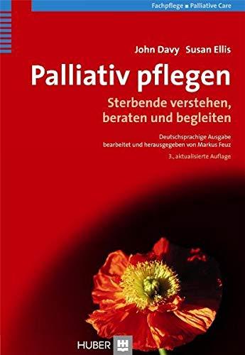 Palliativ pflegen: Sterbende verstehen, beraten und begleiten (Paperback): John Davy, Susan Ellis