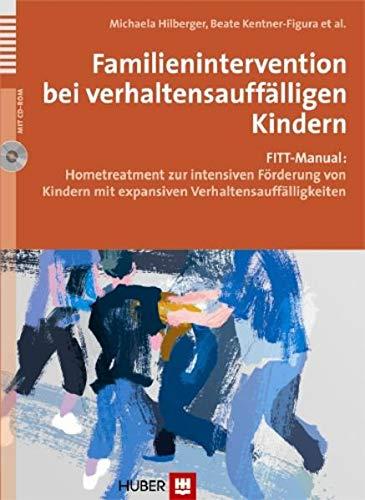 9783456849607: Familienintervention bei verhaltensauffälligen Kindern: FITT-Manual: Hometreatment zur intensiven Förderung von Kindern mit expansiven Verhaltensauffälligkeiten