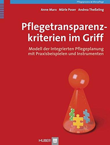 Pflegetransparenzkriterien im Griff: Modell der integrierten Pflegeplanung: Marx, Anne, Märle,