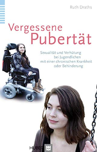 Vergessene Pubertät: Sexualität und Verhütung bei Jugendlichen mit einer chronischen Krankheit oder...