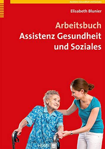 Arbeitsbuch Assistenz Gesundheit und Soziales: Elisabeth Blunier
