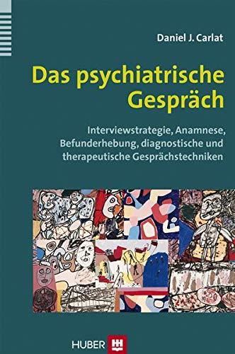 9783456852768: Das psychiatrische Gespr�ch: Interviewstrategie, Anamnese, Befunderhebung, diagnostische und therapeutische Gespr�chstechniken