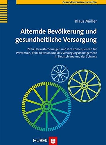 9783456853376: Alternde Bevölkerung und gesundheitliche Versorgung: Zehn Herausforderungen und ihre Konsequenzen für Prävention, Rehabilitation und das Versorgungsmanagement in Deutschland und der Schweiz