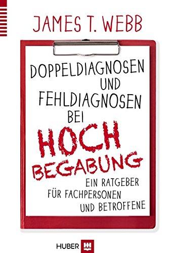 Doppeldiagnosen und Fehldiagnosen bei Hochbegabung: Ein Ratgeber für Fachpersonen und Betroffene (...