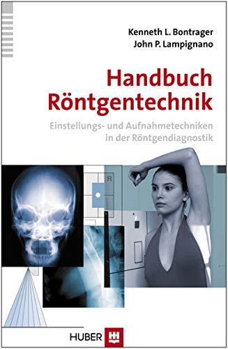 Handbuch Röntgentechnik: Einstellungs- und Aufnahmetechniken in der: Bontrager, Kenneth L.,