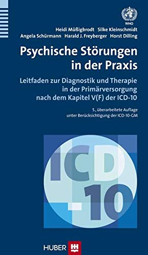 9783456854380: Psychische Störungen in der Praxis: Leitfaden zur Diagnostik und Therapie in der Primärversorgung nach dem Kapitel V(F) der ICD-10
