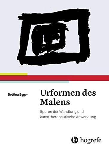 9783456855370: Urformen des Malens: Spuren der Wandlung und kunsttherapeutische Anwendung