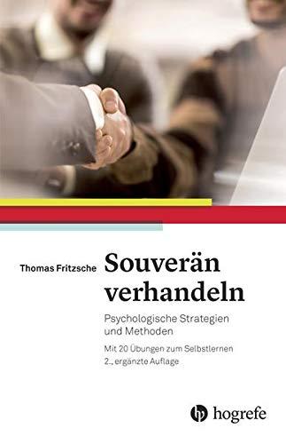 9783456856070: Souver�n verhandeln: Psychologische Strategien und Methoden. Mit 20 �bungen zum Selbstlernen