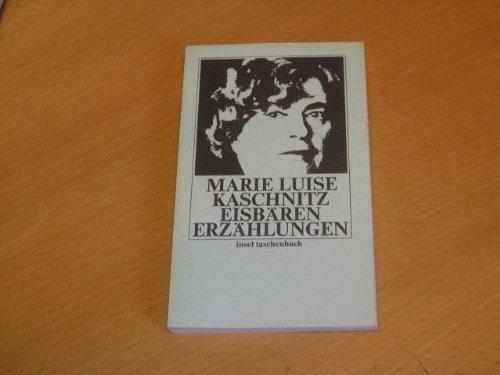 Eisbären : ausgew. Erzählungen. insel-taschenbuch ; 4: Kaschnitz, Marie Luise: