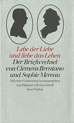 9783458047995: Lebe der Liebe und liebe das Leben: Der Briefwechsel von Clemens Brentano und Sophie Mereau (German Edition)