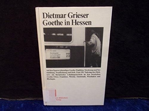 9783458140177: Goethe in Hessen: Auf den Spuren lebendiger Goethe-Tradition : Verehrung und Vermarktung, Verpflichtung und Kult (Die Hessen-Bibliothek)