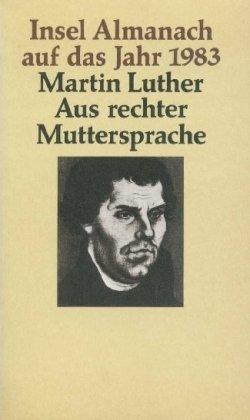 Aus rechter Muttersprache (Insel-Almanach auf das Jahr: Luther, Martin