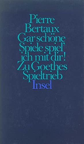 9783458145042: Gar schone Spiele spiel' ich mit dir!: Zu Goethes Spieltrieb (German Edition)