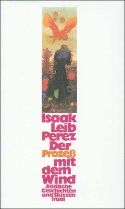 Der Prozeß mit dem Wind. Jiddische Geschichten: Leib, Isaak Perez