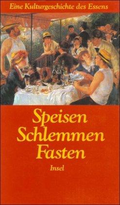 9783458165668: Speisen, Schlemmen, Fasten: Eine Kulturgeschichte des Essens