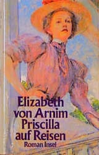 Priscilla auf Reisen : Roman / Elizabeth von Arnim [Pseud.]. Aus d. Engl. von Schamma Schahadat. 1. Aufl. - Arnim, Mary Annette von