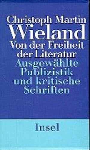9783458167990: Von der Freiheit der Literatur: Ausgew�hlte Publizistik und kritische Schriften