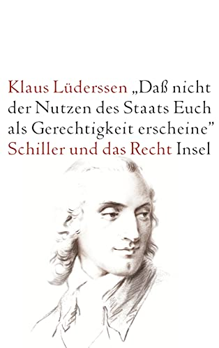 9783458172420: Das nicht der Nutzen des Staates als Gerechtigkeit erscheine: Schiller und das Recht