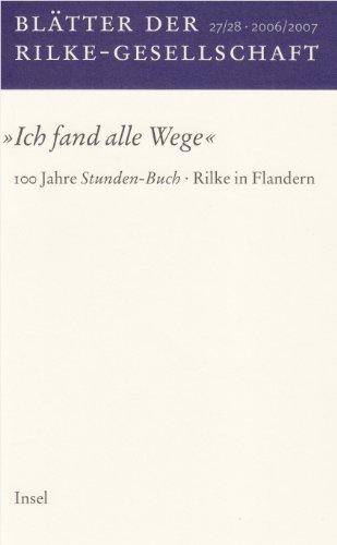 9783458173281: Blätter der Rilke-Gesellschaft 27/2006. Ich fand alle Wege: Ich fand alle Wege.100 Jahre Stundenbuch
