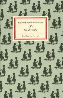 Die Kinderstube. Insel-Bücherei ; Nr. 1126: Weber-Kellermann, Ingeborg: