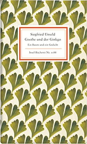 Goethe und der Ginkgo. Ein Baum und: Unseld,Siegfried