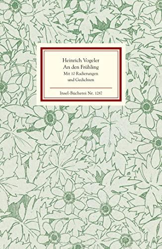 An den Frühling: Zehn Radierungen. Nachdruck der: Vogeler, Heinrich