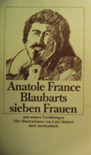 Blaubarts sieben Frauen. Und andere Novellen: Anatole France