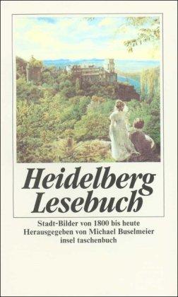 Heidelberg-Lesebuch: Stadt-Bilder von 1800 bis heute.: Buselmeier, Michael