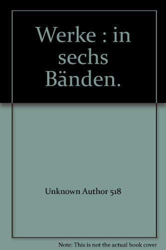 Werke : in sechs Bänden.: johann w. von