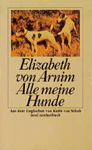 Alle meine Hunde. Roman. (3458332022) by Elizabeth von Arnim