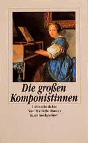 Die großen Komponistinnen. Lebensberichte - Roster, Danielle