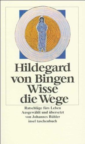 WISSE DIE WEGE Ratschlaege fuers Leben. Ausgewaehlt und uebersetzt von Johannes Buehler. - Hildegard von Bingen