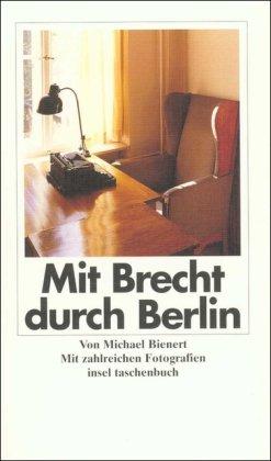Mit Brecht durch Berlin. Ein literarischer Reiseführer. Mit zahlreichen Fotographien. - Brecht, Bertolt - Bienert, Michael